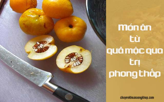 chữa phong thấp bằng món ăn từ quả mộc qua