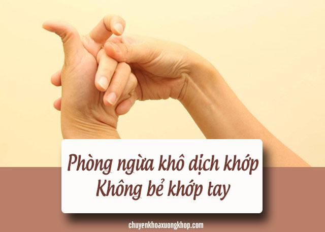 phòng ngừa khô dịch khớp xương bằng cách khắc phục thói quen bẻ khớp tay