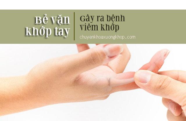 Thói quen bẻ vặn khớp g ngón tay gây ra bệnh viêm khớp ngón tay