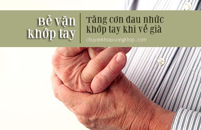 Thói quen bẻ vặn khớp ngón tay làm tăng những cơn đau nhức xương khớp khi về già