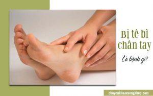 Bị tê bì chân tay là bệnh gì