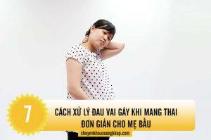 7 cách xử lý đau vai gáy khi mang thai đơn giản cho mẹ bầu