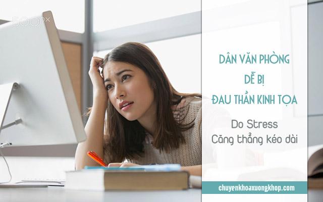 Dân văn phòng dễ bị đau thần kinh tọa do stress