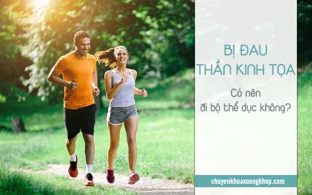 Bị đau thần kinh tọa có nên đi bộ thể dục không?