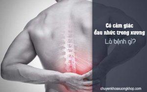 Có cảm giác đau nhức trong xương là bị bệnh gì