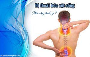 Bị thoái hóa cột sống nên uống thuốc gì ?